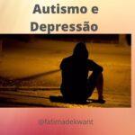 AUTISMO E DEPRESSÃO – Quando alguém não se encaixa no mundo